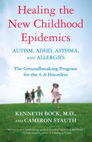 Healing the New Childhood Epidemics: Autism, ADHD, Asthma, and Allergies: The Groundbreaking Program for the 4-A Disorders by [Bock, Kenneth, Stauth, Cameron]