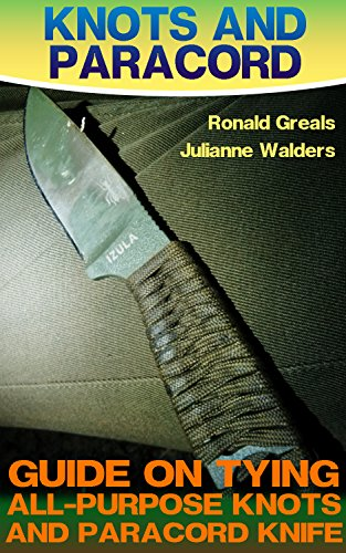 Knots And Paracord: Guide On Tying All-Purpose Knots And Paracord Knife : (Paracord Projects, For Bug Out Bags, Survival Guide, Hunting, Fishing) by [Greals, Ronald , Walders, Julianne ]