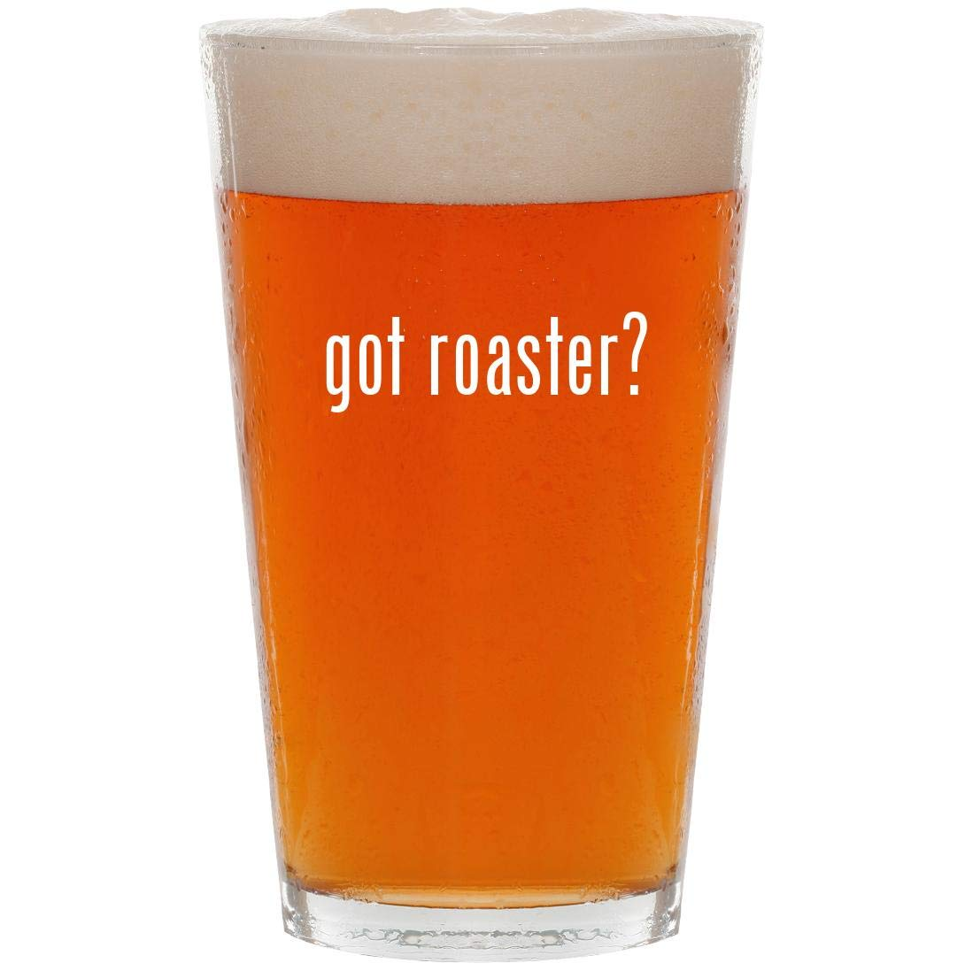 got roaster? - 16oz Pint Beer Glass