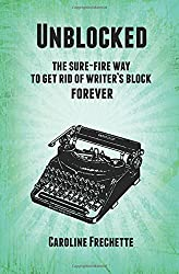 Unblocked: The sure-fire way to get rid of writer's block forever by Caroline Frechette (2015-08-14)