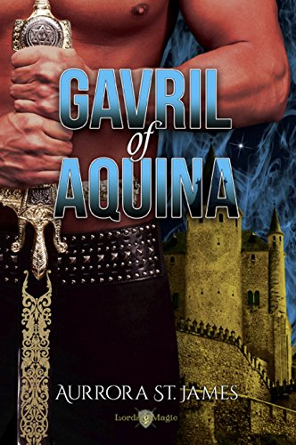 Gavril of Aquina (Lords of Magic Book 1) by [St. James, Aurrora]