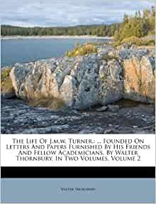 The Life J m w Turner Founded Letters And