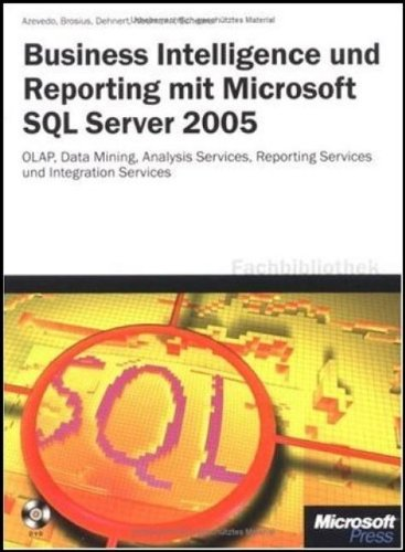 Business Intelligence und Reporting mit Microsoft SQL Server 2005, m. DVD (Microsoft Fachbibliothek)