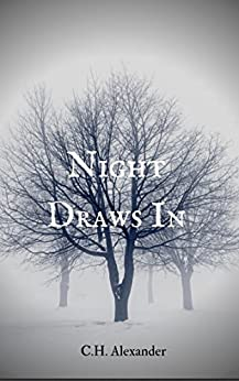 Night Draws In (In All The In Between Places Book 1) by [Alexander, C. H.]