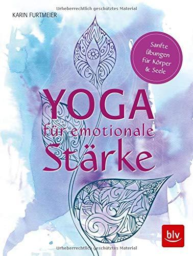 Yoga für emotionale Stärke: Sanfte Übungen für Körper & Seele Taschenbuch – 10. September 2018 Karin Furtmeier BLV Buchverlag 3835418211 Meditation / Ratgeber