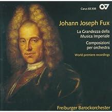Johann Joseph Fux: La Grandezza della Musica Imperiale; Composizioni per orchestra