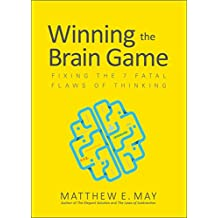 Winning the Brain Game: Fixing the 7 Fatal Flaws of Thinking (Business Books)