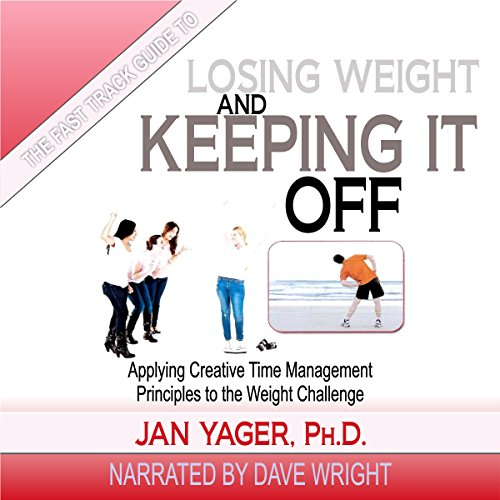The Fast Track Guide to Losing Weight and Keeping It Off: Applying Creative Time Management Principles to the Weight Challenge by Hannacroix Creek Books, inc.