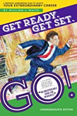 Get Ready. Get Set. Go! (Undergraduate): A Personal Onboarding Plan to Launch Your Extraordinary Career Paperback