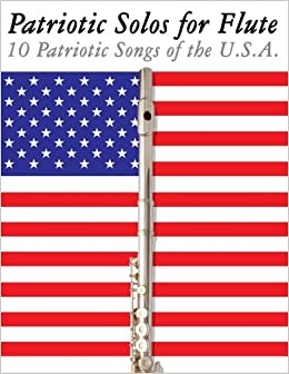 patriotic solos for flute 10 patriotic songs of the usa uncle sam amazoncom books - Patriotic Songs
