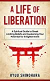 A Life of Liberation: A Spiritual Guide to Break Limiting Beliefs and Awakening Your Potential For Enlightenment