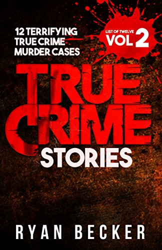 True Crime Stories Volume 2: 12 Terrifying True Crime Murder Cases (List of Twelve)]()