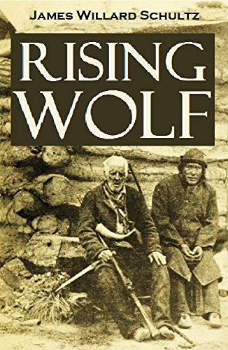Rising Wolf, the White Blackfoot:  Hugh Monroe's Story of His First Year on the Plains (1919) by [Schultz, James Willard]