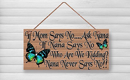 weewen Nana's If Mom Says No. Ask Nana Nana Never Say No Funny Nana Plaque 5 X 10 Sign Wooden Sign Crafts for Living Room Decorative