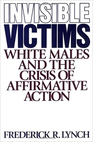 Invisible Victims: White Males and the Crisis of Affirmative Action