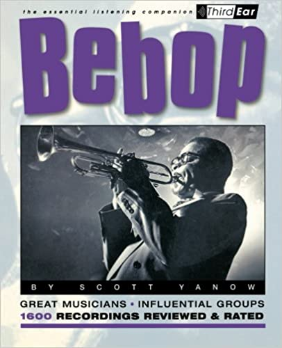 Bebop: Third Ear - The Essential Listening Companion: The Best Musicians and Recordings