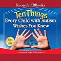 Ten Things Every Child with Autism Wishes You Knew Audiobook by Ellen Notbohm Narrated by Stephanie Cozart
