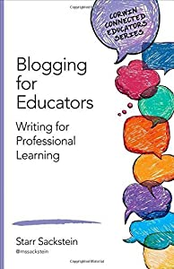 Blogging for Educators: Writing for Professional Learning (Corwin Connected Educators Series) by Sackstein, Starr (2015) Paperback