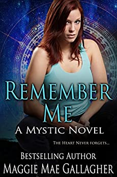 Remember Me (The Mystic Series Book 1) by [Gallagher, Maggie Mae]