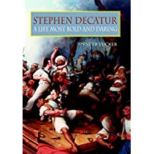 Stephen Decatur: A Life Most Bold and Daring (Library of Naval Biography)