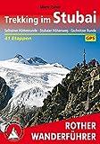 Trekking im Stubai: Sellrainer Hüttenrunde, Stubaier Höhenweg, Gschnitzer Runde. 41 Etappen. Mit GPS-Daten (Rother Wanderführer)