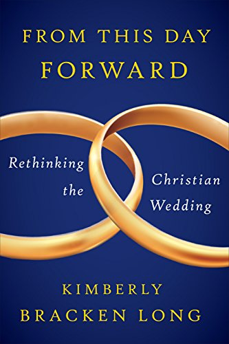 From This Day Forward--Rethinking the Christian Wedding