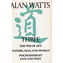 Three, the Way of Zen, Nature, Man and Woman, Psychotherapy East and West