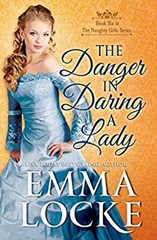 The Danger in Daring a Lady (The Naughty Girls Book 6) by [Locke, Emma]