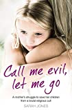 Call Me Evil, Let Me Go: A mother's struggle to save her children from a brutal religious cult