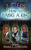 7 STEPS - How To Raise A King