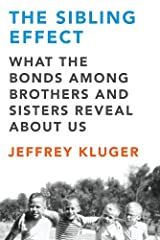 The Sibling Effect: What the Bonds Among Brothers and Sisters Reveal About Us Kindle Edition