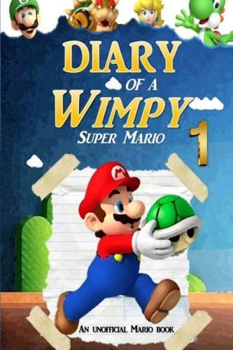Super Mario: Diary of a Wimpy Super Mario 1: (An Unofficial Mario Book) (Super Mario Adventures) (Volume 1)