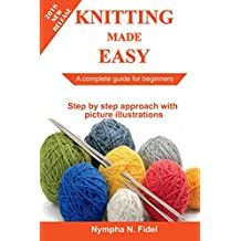 Knitting Made Easy: A complete guide for beginners   Step by step approach with pictures illustration