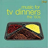 Music For TV Dinners: The Sixties