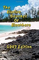 The Elusive Beaches Of Eleuthera 2007 Edition