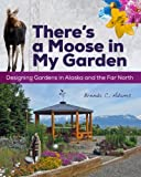 There's a Moose in My Garden, Brenda C. Adams, 1602232083