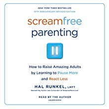 ScreamFree Parenting, 10th Anniversary Revised Edition: How to Raise Amazing Adults by Learning to Pause More and React Less Audiobook by Hal Runkel LMFT Narrated by Hal Runkel LMFT