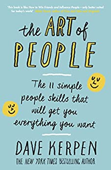 The Art of People: The 11 Simple People Skills That Will Get You Everything You Want by [Kerpen, Dave]