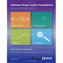 Ultimate Study Guide: Foundations Microsoft Project 2013 by Dale Howard, Gary Chefetz (2013) Paperback