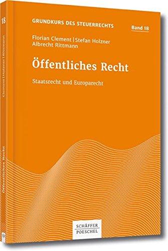 Öffentliches Recht: Staatsrecht und Europarecht (Grundkurs des Steuerrechts) Broschiert – 13. September 2016 Florian Clement Stefan Holzner Albrecht Rittmann Schäffer Poeschel