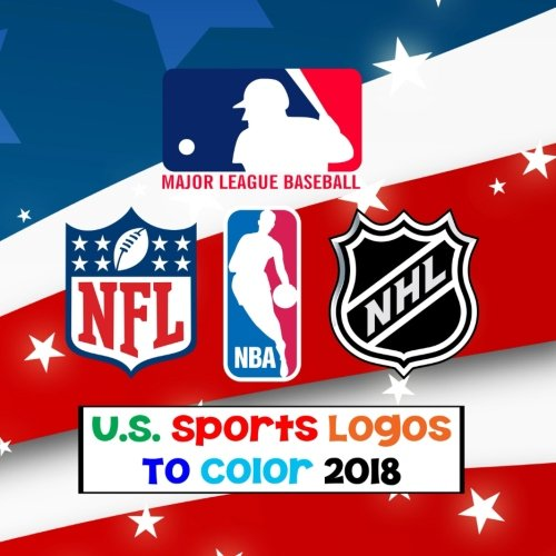 U.S. Sports Logos To Color 2018: All the BIG 4 Sports Team Logos to color - MLB, NBA, NFL & NHL - Unique coloring book for children that would make an excellent birthday present/gift. pdf