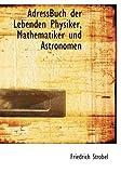 Adressbuch der Lebenden Physiker, Mathematiker und Astronomen, Friedrich Strobel, 0554597578