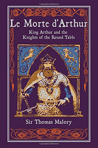 Le Morte d'Arthur: King Arthur and the Knights - King Arthur And The Round Table