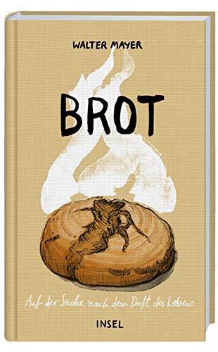 Brot: Auf der Suche nach dem Duft des Lebens Gebundenes Buch – 11. September 2017 Walter Mayer Alexandra Klobouk Insel Verlag 3458177256