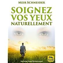 Soignez Vos Yeux Naturellement: Avec des Exercices Illustrés (Nouvelles Pistes Thérapeutiques) (French Edition)