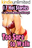 Too Sore To Walk: 17 Ridiculously Steamy Stories Plus 1 BONUS Story for FREE!