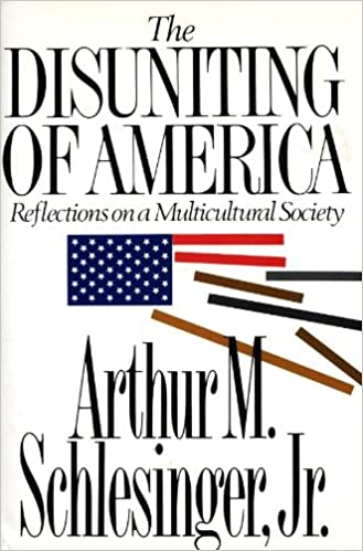the disuniting of america reflections on a multicultural society  the disuniting of america reflections on a multicultural society arthur m schlesinger jr 9780393033809 com books