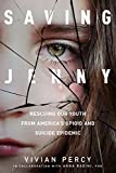 "Vivian Percy, ""Saving Jenny: Rescuing Our Youth from America's Opioid and Suicide Epidemic"" (Radius Books, 2018)"