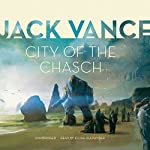 City of the Chasch: The Tschai, Planet of Adventure, Book 1 | Jack Vance
