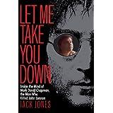 Let Me Take You Down: Inside the Mind of Mark David Chapman, the Man Who Killed John Lennon